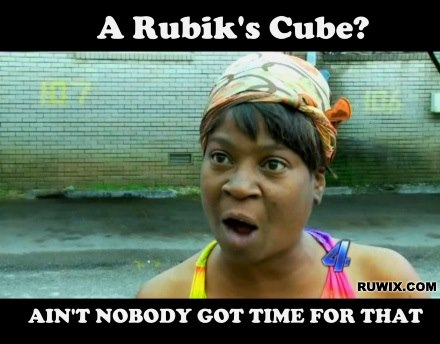 aint nobody got time for that cube